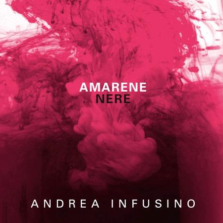 """L'ultimo disco """"Amarene nere"""" di Andrea Infusino"""