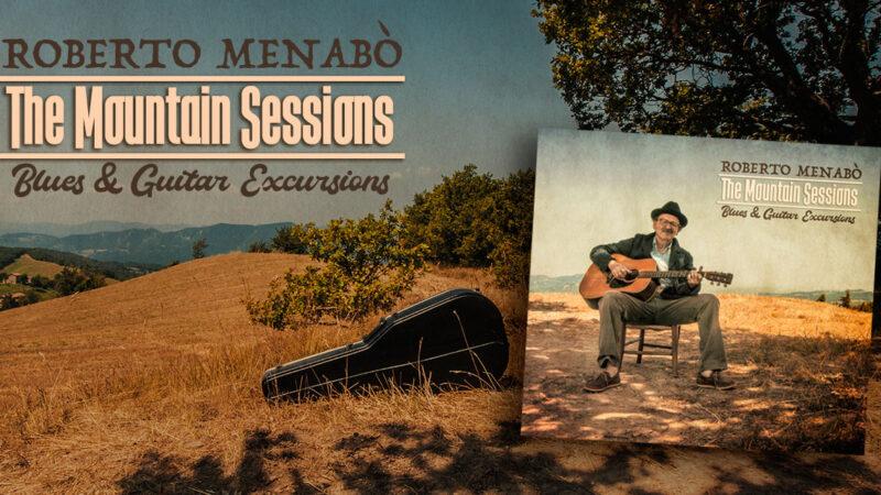 """Roberto Menabò torna in studio dopo 10 anni, ecco il nuovo """"The Mountain Sessions: Blues & Guitar Excursions"""""""